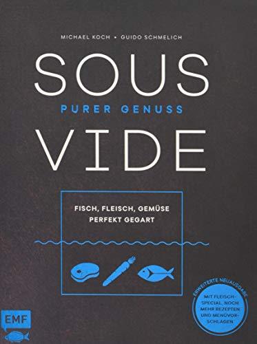 Sous-Vide – Purer Genuss: Fisch, Fleisch, Gemüse perfekt gegart