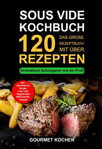 Sous Vide Kochbuch: Das große Rezeptbuch mit über 120 leckeren Rezepten -...
