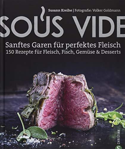 Kochbuch: Sous Vide. Sanftes Garen für perfektes Fleisch. 150 Rezepte für...