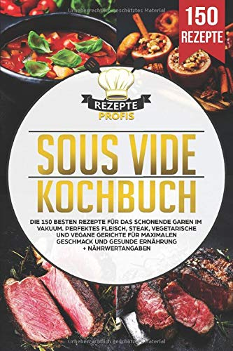 Sous Vide Kochbuch: Die 150 besten Rezepte für das schonende Garen im...