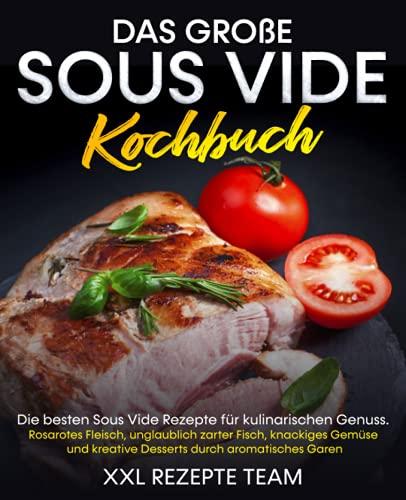 Das große Sous Vide Kochbuch: Die besten Sous Vide Rezepte für...