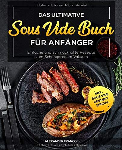 Das ultimative Sous Vide Buch für Anfänger: Einfache und schmackhafte...