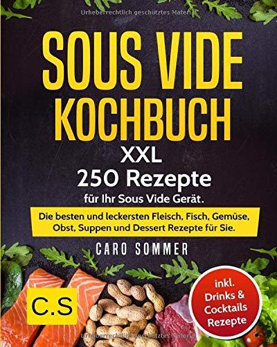SOUS VIDE KOCHBUCH: XXL. 250 Rezepte für Ihr Sous Vide Gerät. Die besten...